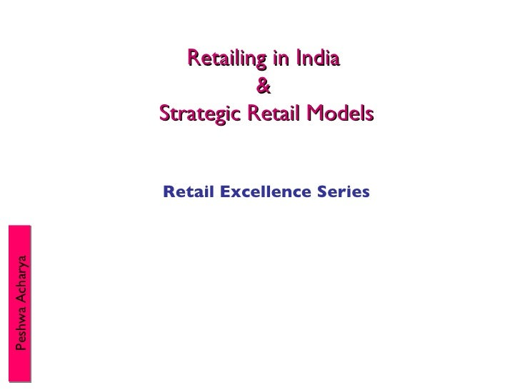 Retailing in India  &  Strategic Retail Models Retail Excellence Series