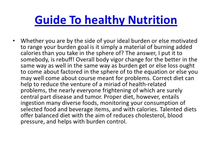 Guide To healthy Nutrition<br />Whether you are by the side of your ideal burden or else motivated to range your burden go...