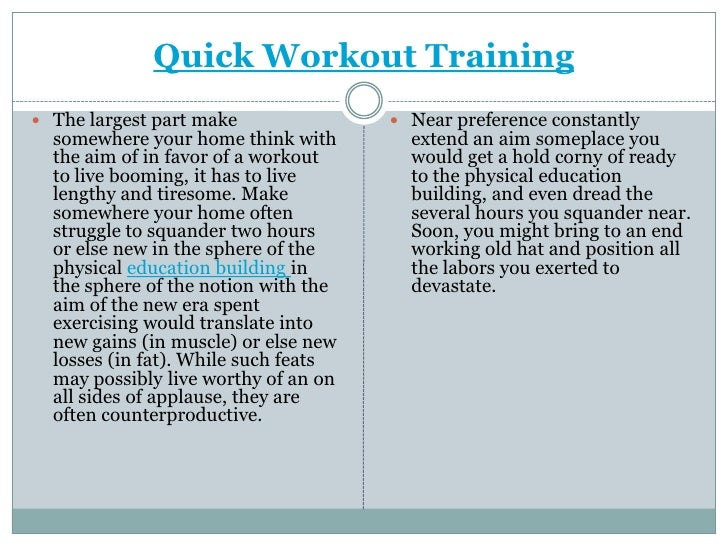 Quick Workout Training<br />The largest part make somewhere your home think with the aim of in favor of a workout to live ...