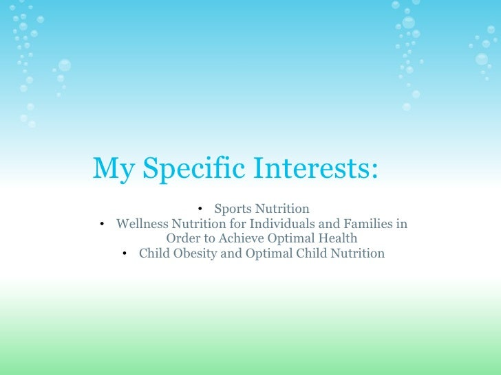 My Specific Interests:     <ul><ul><li>Sports Nutrition </li></ul></ul><ul><ul><li>Wellness Nutrition for Individuals and ...