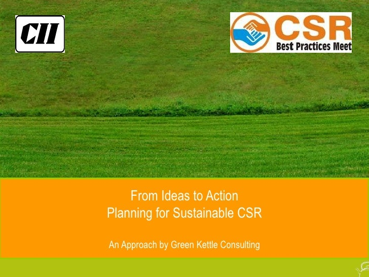From Ideas to Action Planning for Sustainable CSR An Approach by Green Kettle Consulting