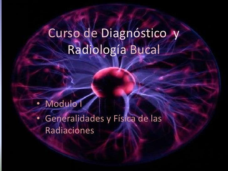 Curso de Diagnósticoy Radiología Bucal<br /><ul><li>Modulo I