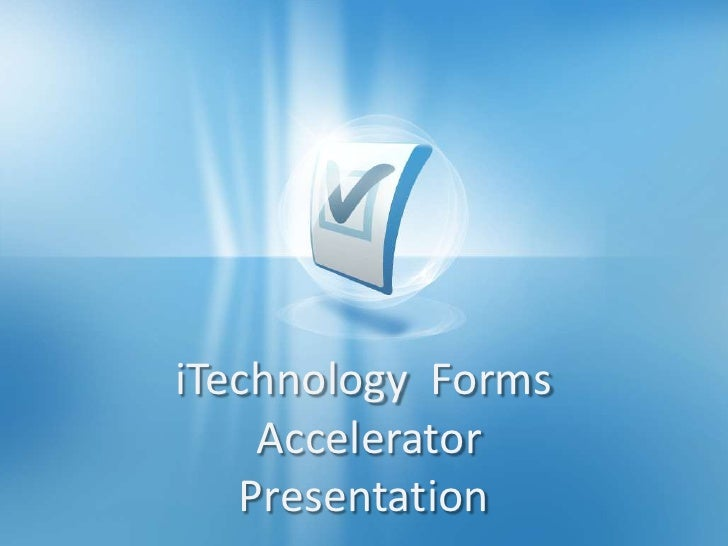 iTechnology  Forms<br /> Accelerator<br />Presentation<br />