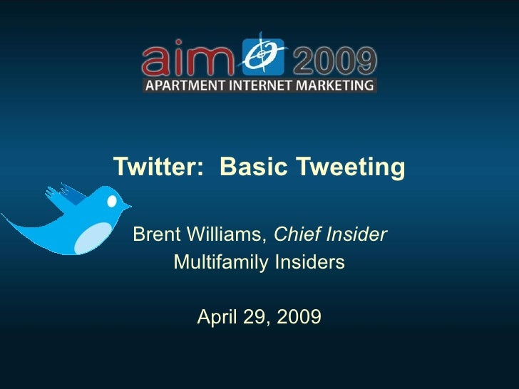 Twitter:  Basic Tweeting Brent Williams,  Chief Insider Multifamily Insiders April 29, 2009