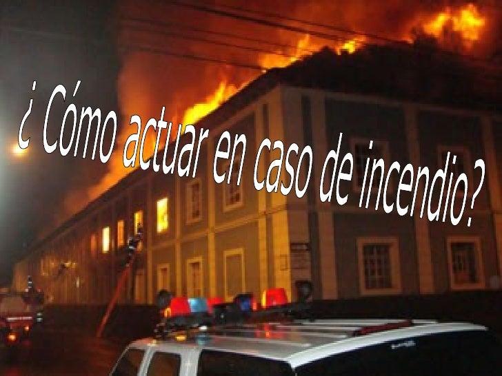 ¿ Cómo actuar en caso de incendio?