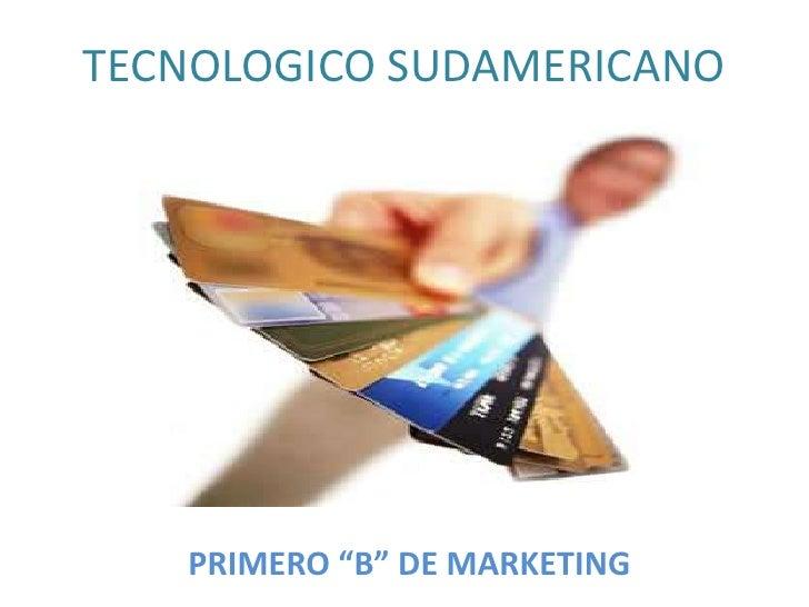 "TECNOLOGICO SUDAMERICANO<br />PRIMERO ""B"" DE MARKETING<br />"