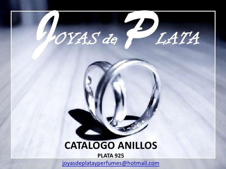JOYASde PLATA<br />CATALOGO ANILLOS<br />PLATA 925<br />joyasdeplatayperfumes@hotmail.com<br />