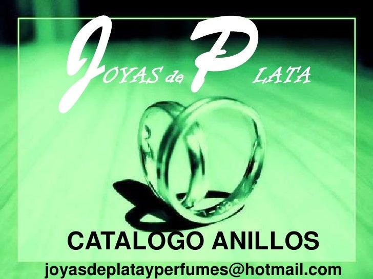 JOYASdePLATA<br />CATALOGO ANILLOS<br />joyasdeplatayperfumes@hotmail.com<br />