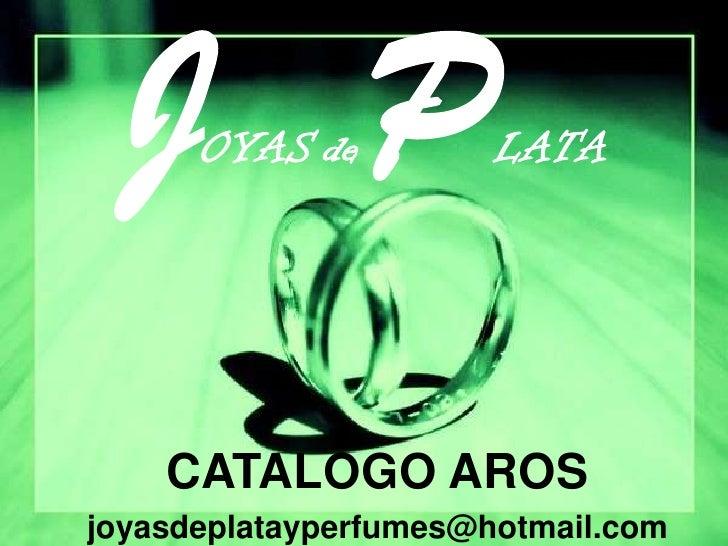 JOYASdePLATA<br />CATALOGO AROS<br />joyasdeplatayperfumes@hotmail.com<br />
