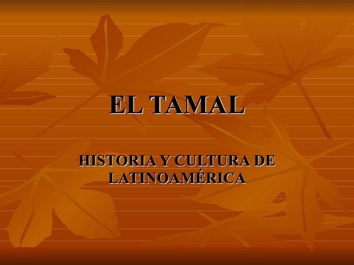 EL TAMAL HISTORIA Y CULTURA DE LATINOAMÉRICA
