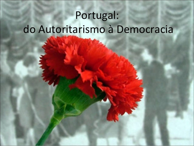 Portugal:do Autoritarismo à Democracia