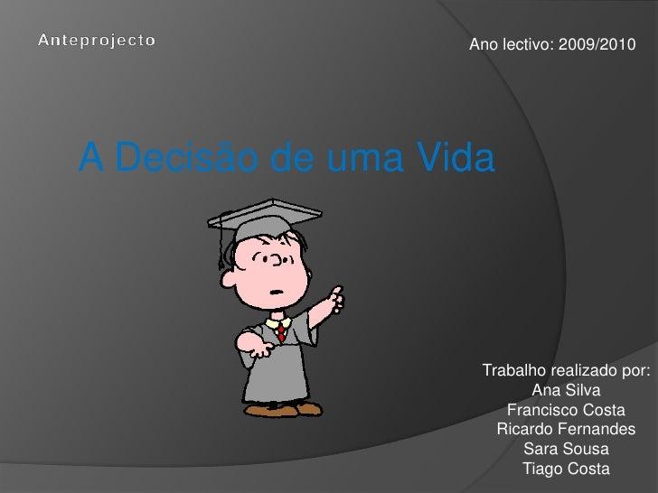 Ano lectivo: 2009/2010     A Decisão de uma Vida                         Trabalho realizado por:                          ...