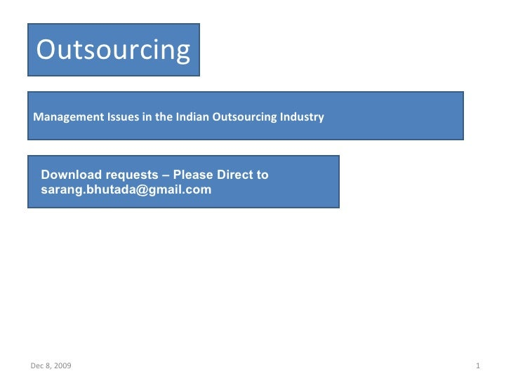 Jun 8, 2009 Outsourcing Management Issues in the Indian Outsourcing Industry Download requests – Please Direct to sarang.b...