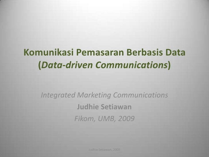 Komunikasi Pemasaran Berbasis Data   (Data-driven Communications)     Integrated Marketing Communications               Ju...