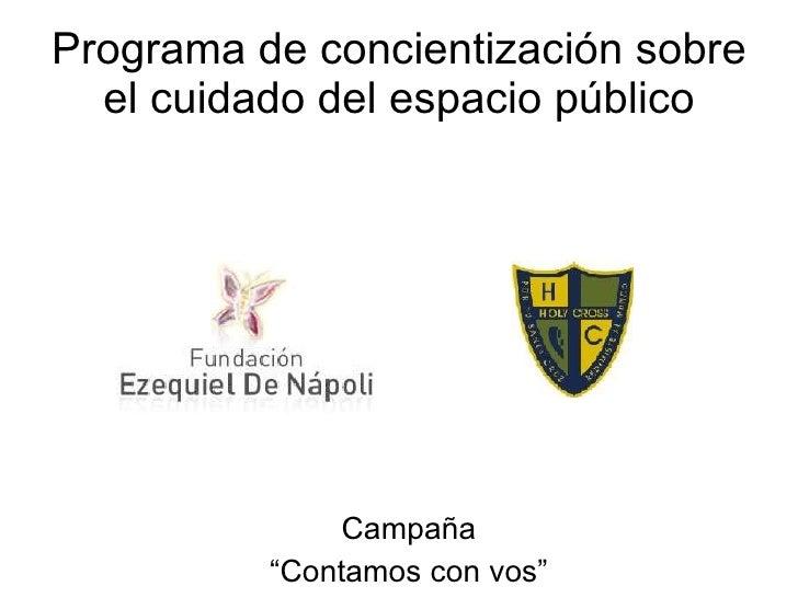 """Programa de concientización sobre el cuidado del espacio público <ul><li>Campaña </li></ul><ul><li>"""" Contamos con vos"""" </l..."""