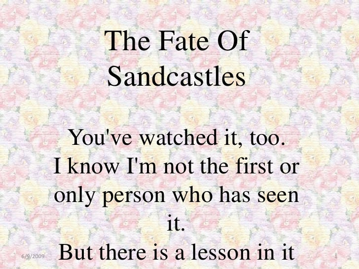 The Fate Of                 Sandcastles              You've watched it, too.            I know I'm not the first or       ...