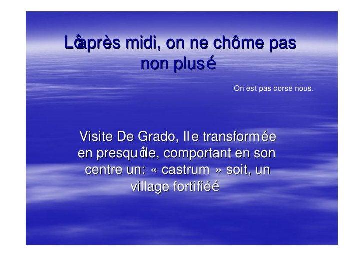 Retour de Grado:   §   Compte rendu aux professeurs §   Suivi de la visite d un domaine viticole. §   Et buffet r écompens...