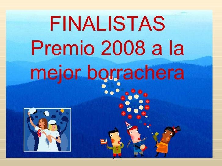 FINALISTAS Premio 2008 a la mejor borrachera