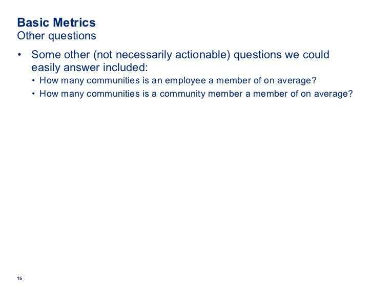 Basic Metrics Other questions <ul><li>Some other (not necessarily actionable) questions we could easily answer included: <...