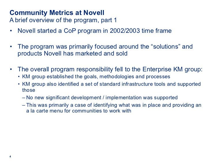 Community Metrics at Novell A brief overview of the program, part 1 <ul><li>Novell started a CoP program in 2002/2003 time...