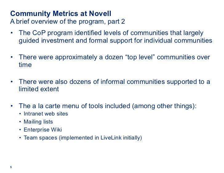 Community Metrics at Novell A brief overview of the program, part 2 <ul><li>The CoP program identified levels of communiti...