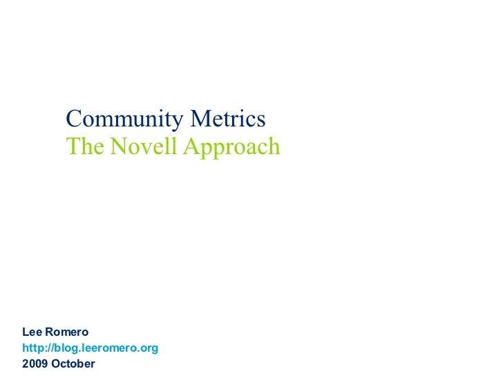 Community Metrics The Novell Approach Lee Romero http://blog.leeromero.org   2009 October
