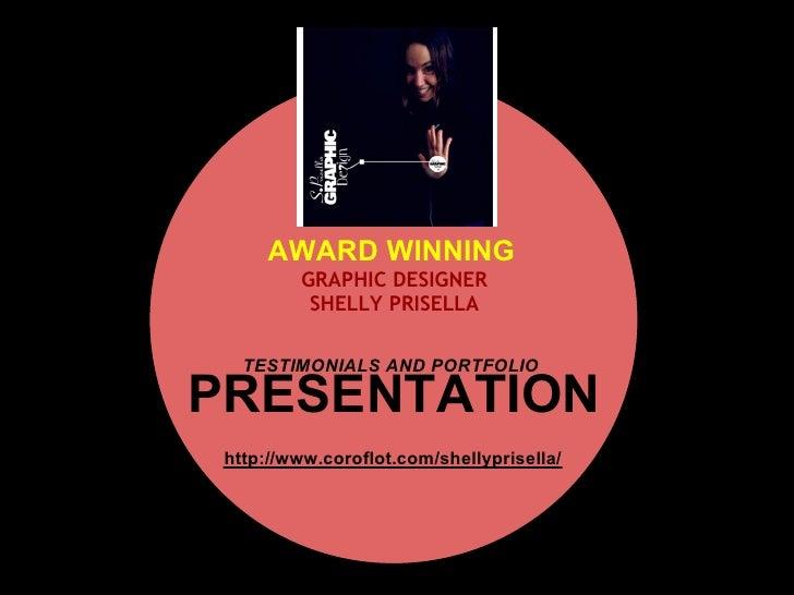 AWARD WINNING          GRAPHIC DESIGNER           SHELLY PRISELLA     TESTIMONIALS AND PORTFOLIO  PRESENTATION  http://www...