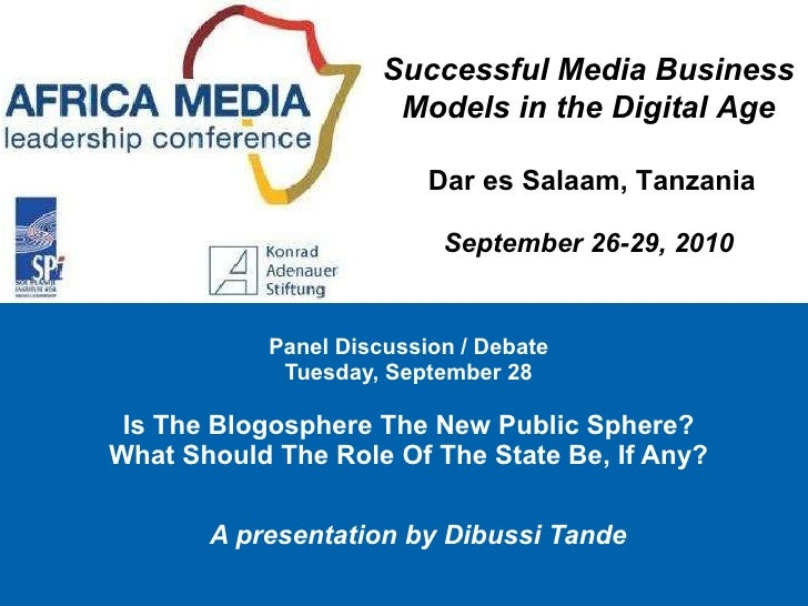 A presentation by Dibussi Tande   Panel Discussion / Debate  Tuesday, September 28   Is The Blogosphere The New Public Sph...