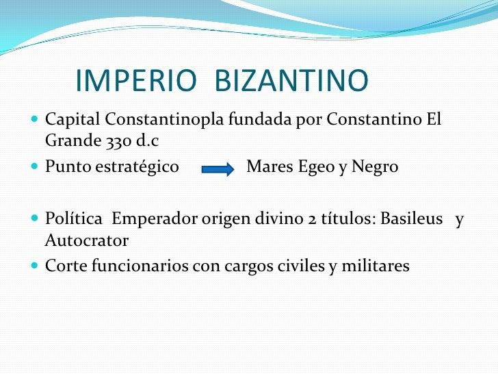 IMPERIO  BIZANTINO<br />Capital Constantinopla fundada por Constantino El Grande 330 d.c<br />Punto estratégico          ...