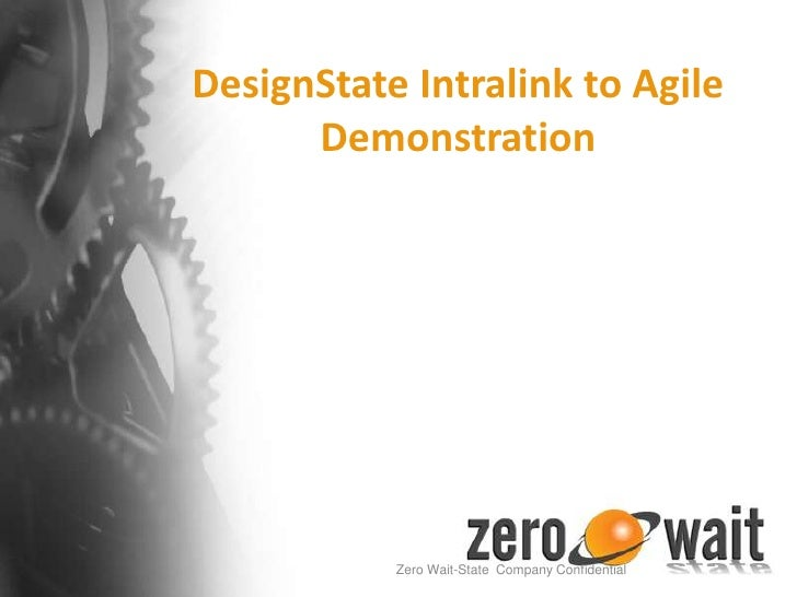 DesignState Intralink to Agile Demonstration<br />Zero Wait-State  Company Confidential<br />