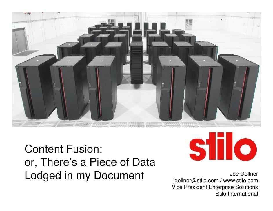 Content Fusion: or, There's a Piece of Data Lodged in my Document                                 Joe Gollner             ...