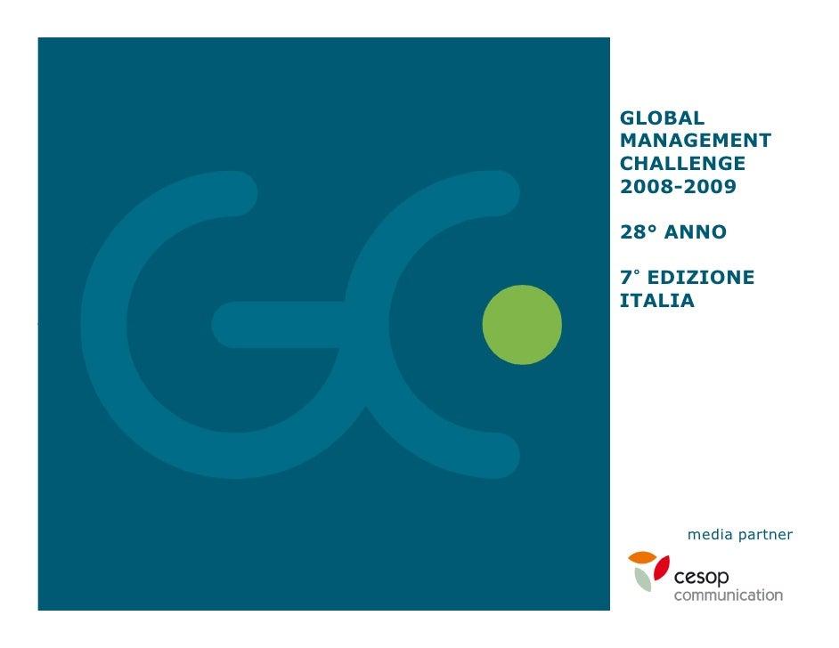 GLOBAL MANAGEMENT CHALLENGE 2008-2009  28° ANNO  7° EDIZIONE ITALIA          media partner