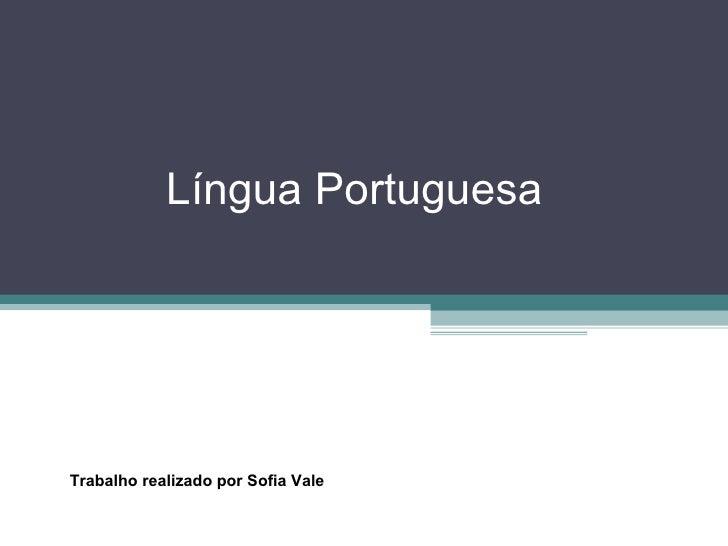 Língua Portuguesa  Trabalho realizado por Sofia Vale
