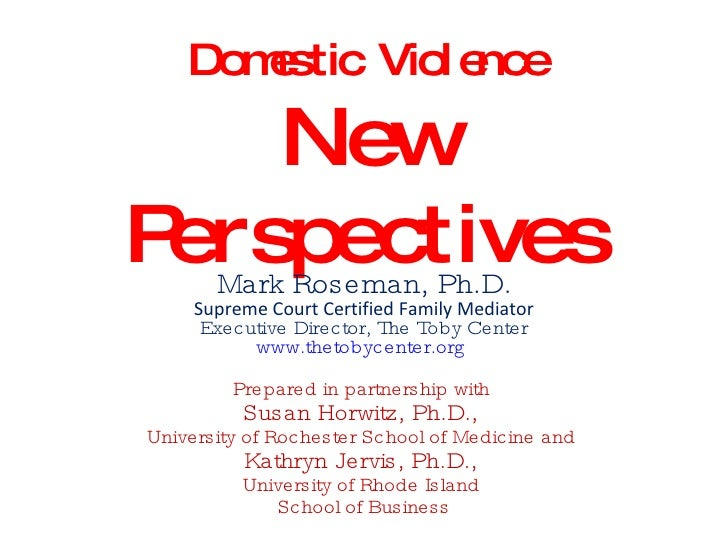 Domestic Violence New Perspectives Mark Roseman, Ph.D. Supreme Court Certified Family Mediator Executive Director, The Tob...
