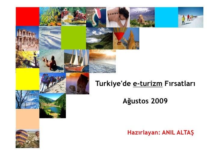 Turkiye'de e-turizm Fırsatları          Ağustos 2009             Hazırlayan: ANIL ALTAŞ