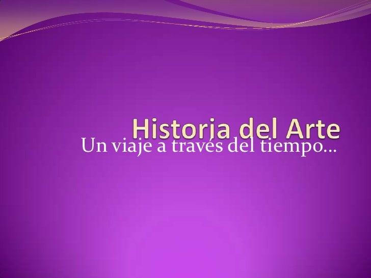 Historia del Arte<br />Un viaje a través del tiempo…<br />