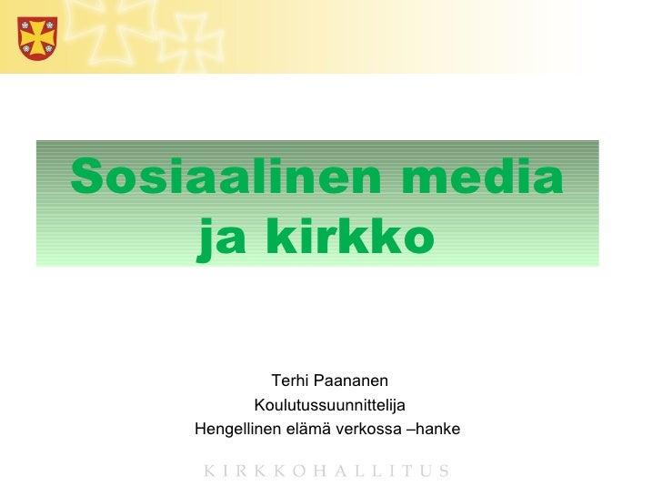 Sosiaalinen media ja kirkko Terhi Paananen Koulutussuunnittelija Hengellinen elämä verkossa –hanke