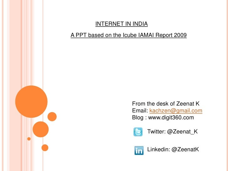 INTERNET IN INDIA<br />A PPT based on the Icube IAMAI Report 2009<br />From the desk of Zeenat K<br />Email: kachzen@gmail...