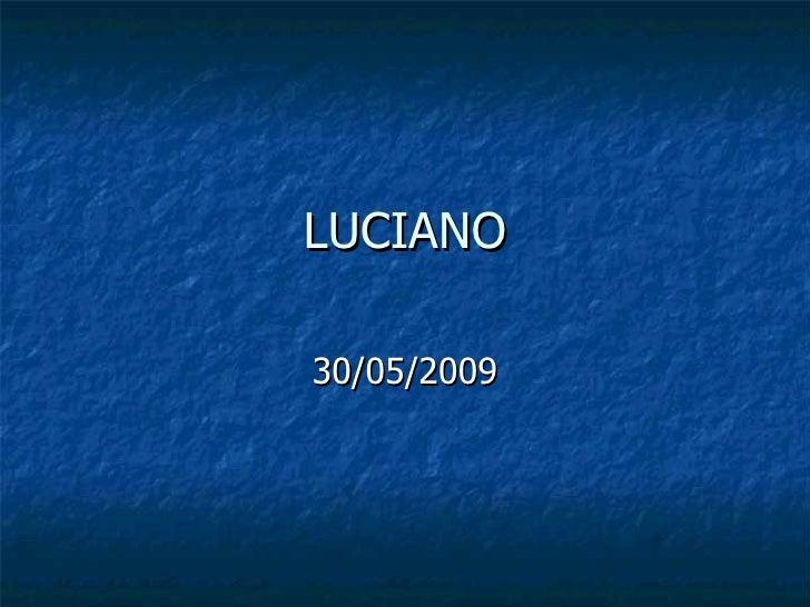 LUCIANO 30/05/2009