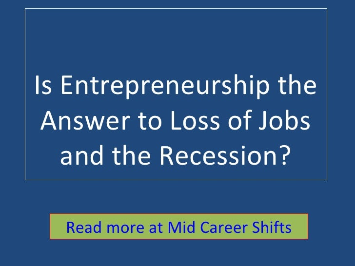 Is Entrepreneurship the Answer to Loss of Jobs and the Recession? Read more at Mid Career Shifts