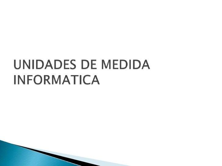 UNIDADES DE MEDIDA INFORMATICA<br />