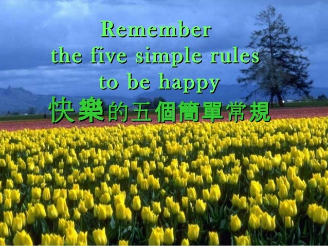 RememberRemember the five simple rulesthe five simple rules to be happyto be happy 快樂快樂的五 常個簡單 規的五 常個簡單 規