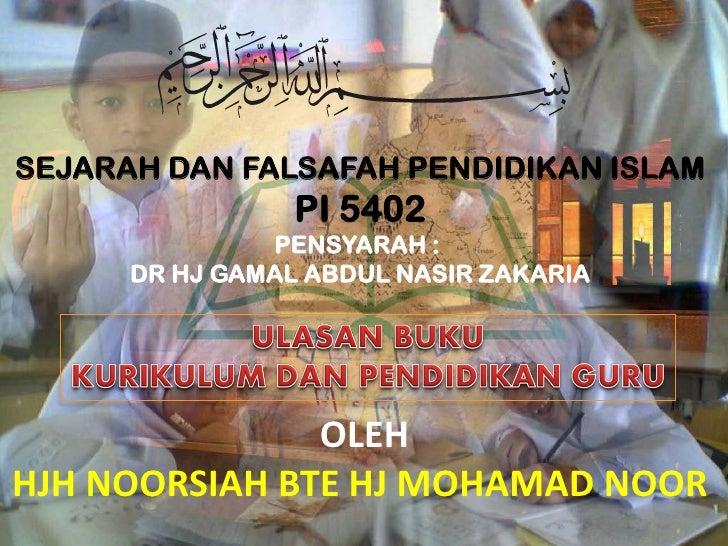 SEJARAH DAN FALSAFAH PENDIDIKAN ISLAM                  PI 5402                PENSYARAH :       DR HJ GAMAL ABDUL NASIR ZA...