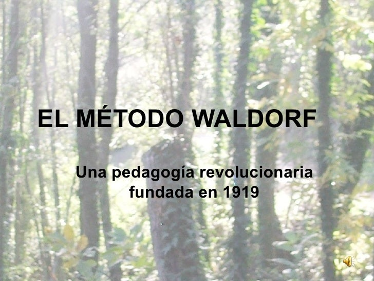EL MÉTODO WALDORF Una pedagogía revolucionaria fundada en 1919