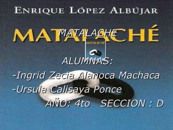 MATALACHE ALUMNAS: -Ingrid Zecia Alanoca Machaca  -Ursula Calisaya Ponce AÑO: 4to  SECCION : D