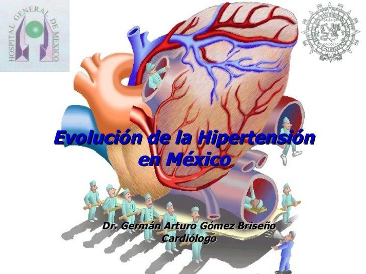 Dr. Germán Arturo Gómez Briseño Cardiólogo Evolución de la Hipertensión en México
