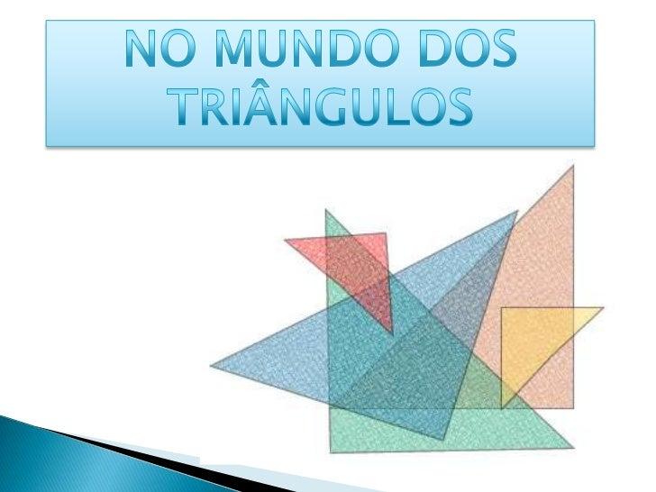 NO MUNDO DOS TRIÂNGULOS<br />