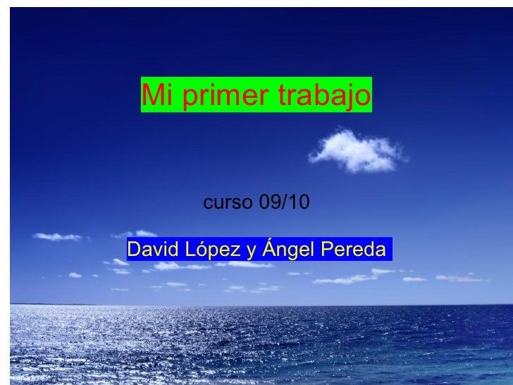 Mi primer trabajo          curso 09/10  David López y Ángel Pereda