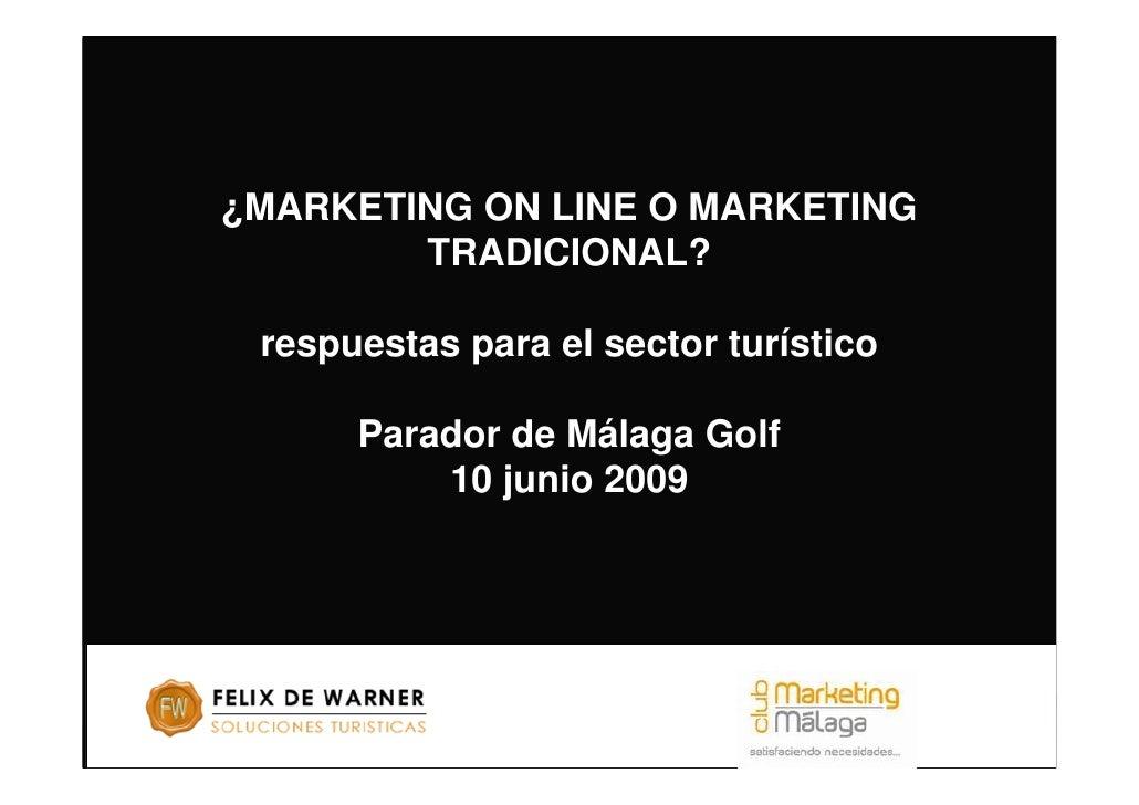 ¿MARKETING ON LINE O MARKETING         TRADICIONAL?   respuestas para el sector turístico        Parador de Málaga Golf   ...