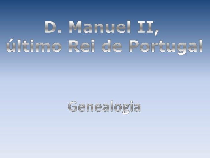 D. Manuel II, <br />último Rei de Portugal<br />Genealogia<br />